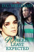 Where Least Expected ebook by D.C. Williams