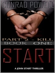 Kill: Part 2 of Start (Detective John Aston Martin Start Thriller Series, Book 1) ebook by Kobo.Web.Store.Products.Fields.ContributorFieldViewModel