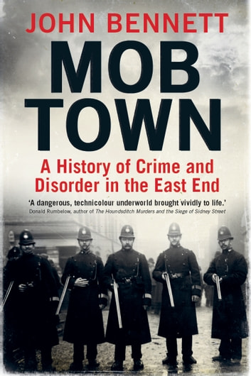 Mob Town - A History of Crime and Disorder in the East End ebook by John Bennett