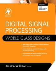 Digital Signal Processing: World Class Designs ebook by Kenton Williston