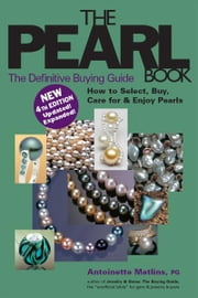 The Pearl Book, 4th Edition: The Definitive Buying GuideHow to Select, Buy, Care for & Enjoy Pearls ebook by Antoinette Matlins