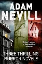 A Horror Omnibus - Apartment 16, The Ritual, Last Days ebook by Adam Nevill