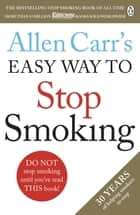 Allen Carr's Easy Way to Stop Smoking - Make 2018 The Year You Stop For Good ebook by Allen Carr