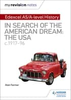 My Revision Notes: Edexcel AS/A-level History: In search of the American Dream: the USA, c1917–96 eBook by Alan Farmer