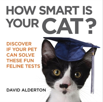 How Smart Is Your Cat? - Discover If Your Pet Can Solve These Fun Feline Tests ebook by David Alderton
