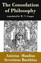 The Consolation of Philosophy (translated by W. V. Cooper) ebook by Anicius Manlius Severinus Boethius, W. V. Cooper