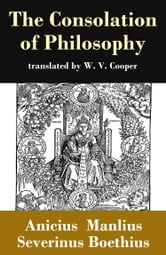 The Consolation of Philosophy (translated by W. V. Cooper) ebook by Anicius Manlius Severinus Boethius,W. V. Cooper
