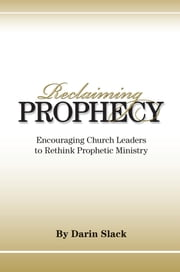 Reclaiming Prophecy ebook by Darin Slack