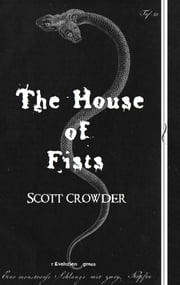 The House of Fists ebook by Scott Crowder