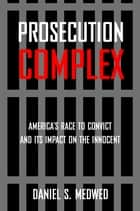Prosecution Complex ebook by Daniel S. Medwed