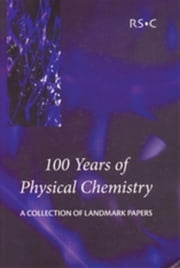 100 Years of Physical Chemistry: A Collection of Landmark Papers ebook by Smith, Ian W M