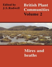 British Plant Communities: Volume 2, Mires and Heaths ebook by J. S. Rodwell
