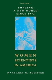Women Scientists in America - Forging a New World since 1972 ebook by Margaret W. Rossiter