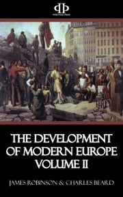 The Development of Modern Europe Volume II - From the Fall of Metternich to the Eve of World War I ebook by James Robinson,Charles Beard