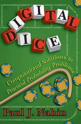 Digital Dice - Computational Solutions to Practical Probability Problems ebook by Paul J. Nahin