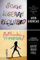 Some Assembly Required and Rethinking Normal - Two Teens, Two Unforgettable Stories ebook by Arin Andrews, Katie Rain Hill