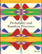 Probability and Random Processes ebook by Venkatarama Krishnan, Kavitha Chandra
