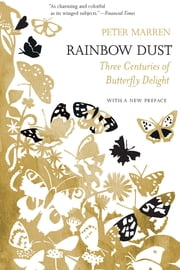 Rainbow Dust - Three Centuries of Butterfly Delight ebook by Peter Marren