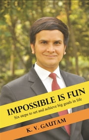 Impossible is Fun ebook by K V Gautam