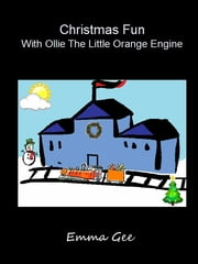 Christmas Fun With Ollie The Little Orange Engine ebook by Emma Gee