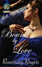 Bound By Love (Mills & Boon Superhistorical) ebook by Rosemary Rogers