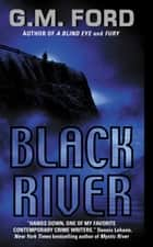 Black River ebook by G.M. Ford