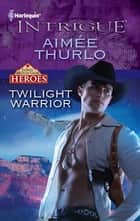 Twilight Warrior ebook by Aimee Thurlo