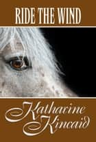 Ride The Wind ebook by Katharine Kincaid
