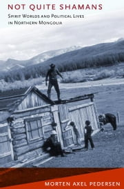 Not Quite Shamans - Spirit Worlds and Political Lives in Northern Mongolia ebook by Morten Axel Pedersen