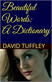 Beautiful Words: a Dictionary ebook by David Tuffley