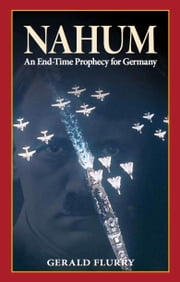 Nahum - An End-Time Prophecy for Germany ebook by Gerald Flurry,Philadelphia Church of God