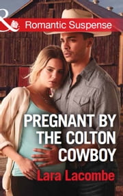 Pregnant By The Colton Cowboy (Mills & Boon Romantic Suspense) (The Coltons of Shadow Creek, Book 3)