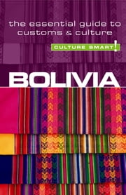 Bolivia - Culture Smart! - The Essential Guide to Customs & Culture ebook by Keith Richards
