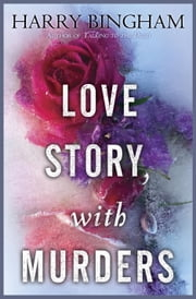 Love Story, With Murders - A Novel ebook by Harry Bingham