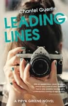 Leading Lines - A Pippa Greene Novel ebook by Chantel Guertin