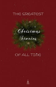 The Greatest Christmas Stories of All Time: Timeless Classics That Celebrate the Season 電子書 by Lucy Maud Montgomery, Beatrix Potter, Saki (H.H. Munro),...