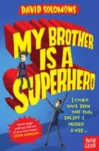 My Brother is a Superhero ebook by David Solomons, Laura Ellen