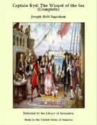 Captain Kyd: The Wizard of the Sea (Complete) ebook by Joseph Holt Ingraham