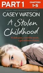 A Stolen Childhood: Part 1 of 3: A dark past, a terrible secret, a girl without a future ebook by Casey Watson