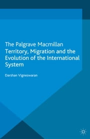 Territory, Migration and the Evolution of the International System ebook by D. Vigneswaran