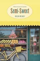 Semi-Sweet - A Novel of Love and Cupcakes ebook by Roisin Meaney
