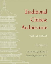 Traditional Chinese Architecture - Twelve Essays ebook by Xinian Fu, Nancy S. Steinhardt, Alexandra Harrer