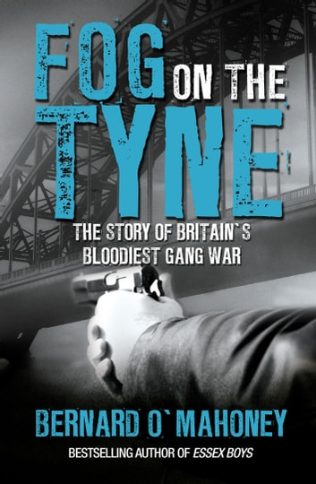 Fog on the Tyne - The Story of Britain's Bloodiest Gang War ebook by Bernard O'Mahoney