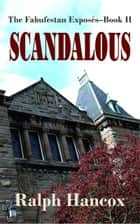 Scandalous: The Fabufestan Exposés–Book II ebook by Ralph Hancox