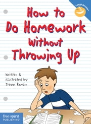 How to Do Homework Without Throwing Up ebook by Trevor Romain,Trevor Romain