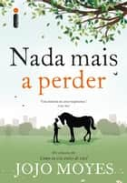 Nada mais a perder ebook by Jojo Moyes