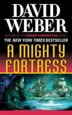 A Mighty Fortress ebook by David Weber