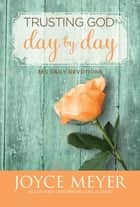 Trusting God Day by Day - 365 Daily Devotions ebook by Joyce Meyer
