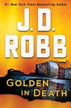 Golden in Death - An Eve Dallas Novel ebook by J. D. Robb