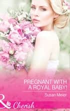 Pregnant With A Royal Baby! (Mills & Boon Cherish) (The Princes of Xaviera, Book 1) ebook by Susan Meier